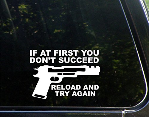 if-at-first-you-dont-succeed-reload-and-try-again-6-1-2-x-4-1-2-die-cut-decal-bumper-sticker-for-win