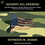 Against All Enemies: Gulf War Syndrome: The War Between America's Ailing Veterans and Their Government   Seymour M. Hersh