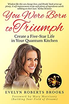 You Were Born to Triumph: Create a Five-Star Life in Your Quantum Kitchen by [Brooks, Evelyn Roberts]