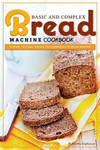 basic-and-complex-bread-machine-cookbook-flavor-texture-aroma-the-experience-in-bread-making