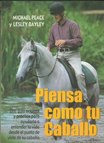 Piensa como tu caballo (El Mundo Del Caballo) Tapa blanda – 2 may 2002 Michael Peace Lesley Bayley Gerardo Di Masso EDITORIAL ACANTO S.A.