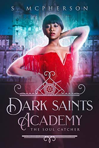 Dark Saints Academy: The Soul Catcher by [McPherson, S]