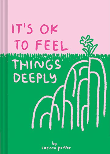 Its OK to Feel Things Deeply: (Uplifting Book for Women; Feel-Good Gift for Women; Books to Help Cope with Anxiety and Depression)