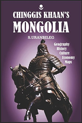 Chinggis Khaan's Mongolia: Geography, History, Culture, Economy, Maps, Charts