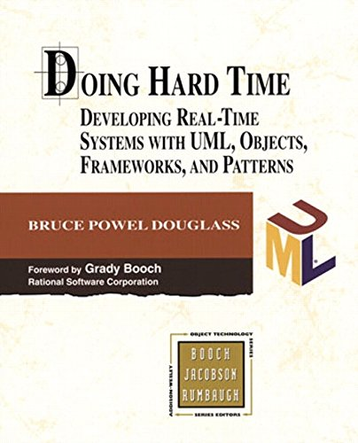 Doing Hard Time: Developing Real-Time Systems with UML, Objects, Frameworks, and Patterns (Real Software Time)
