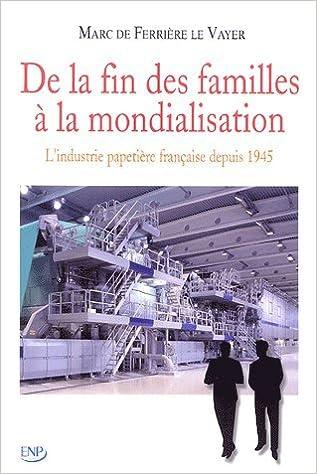 Télécharger en ligne De la fin des familles à la mondialisation : L'industrie Papetière Française depuis 1945 pdf