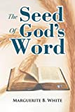 The Seed of God's Word, Marguerite B. White, 1479732966