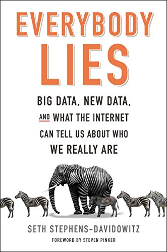 Image result for everybody lies big data new data and what the internet can tell us about who we really are