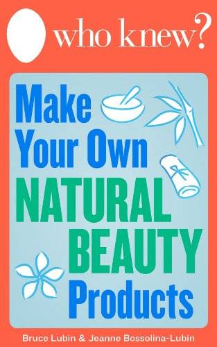 Who Knew? Make Your Own Natural Beauty Products: Homemade Beauty Recipes and DIY Remedies (Who Knew Tips) (Hsn Cosmetics)