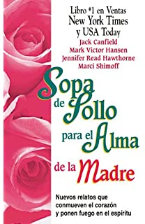 Sopa de pollo para el alma de la madre/ Chicken Soup for the Mothers Soul