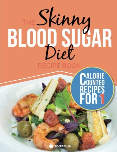 The Skinny Blood Sugar Diet Recipe Book: Delicious Calorie Counted, Low Carb Recipes For One.  The Perfect Cookbook To Complement Your Blood Sugar Diet