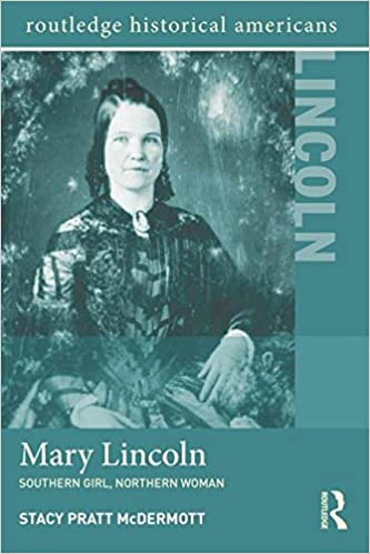 Book Mary Lincoln: Southern Girl, Northern Woman (Routledge Historical Americans)