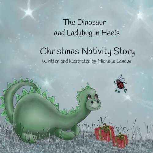 The Dinosaur and Ladybug in Heels Christmas Nativity Story (The Christmas Nativity Story) (Volume 3) pdf