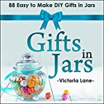Gifts in Jars: 88 Easy to Make DIY Gifts in Jars | Victoria Lane