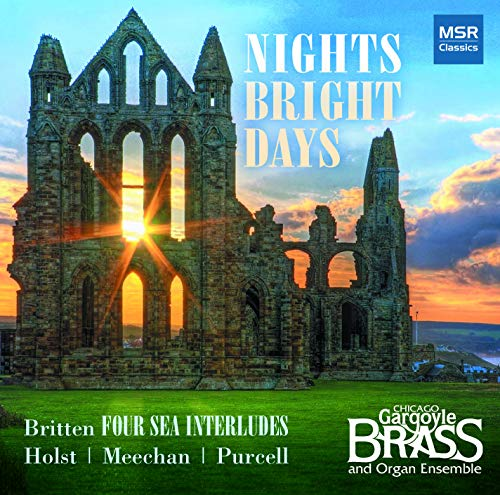 Nights Bright Days | Britten: Four Sea Interludes & Passacaglia (Peter Grimes), Holst: Song Without Words, Purcell: Come Ye Sons of Arts (Arrangements: Craig Garner); Meechan: Love ()