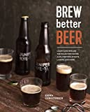 Brew Better Beer: Learn (and Break) the Rules for