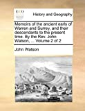 Memoirs of the Ancient Earls of Warren and Surrey, and Their Descendants to the Present Time by the Rev John Watson, John Watson, 1140973738