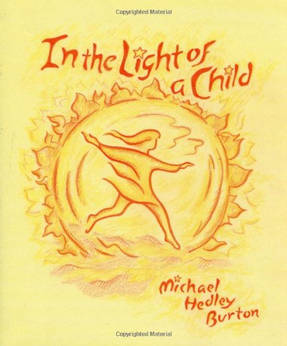 Burton Two Light - In the Light of a Child: A Journey through the 52 Weeks of the Year in both Hemispheres for Children