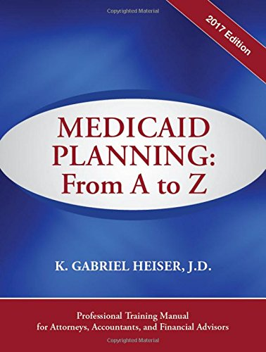 Medicaid Planning  A To Z  2017 Ed