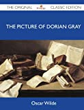 The Picture of Dorian Gray - the Original Classic Edition, Oscar Wilde, 1486144012