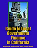 Guide to Local Government FInance in California, Multari, Michael and Coleman, Michael, 1938166000