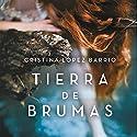 Tierra de brumas [Land of Mists] Audiobook by Cristina López Barrio Narrated by Nuria Samso