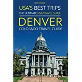 USA's Best Trips, The Ultimate USA Travel Guide: Denver, Colorado Travel Guide