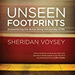 Unseen Footprints: Encountering the Divine Along the Journey of Life | Sheridan Voysey