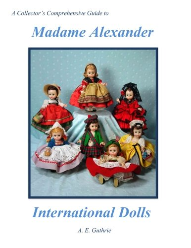 A Collector's Comprehensive Guide to Madame Alexander International - Doll Collectors Madame Alexander Book