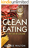 Clean Eating: Clean Eating - The Way To Optimal Health And Well-Being