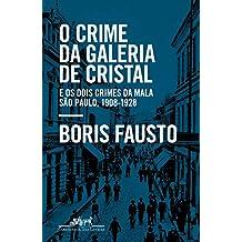 O crime da Galeria de Cristal: E os dois crimes da mala ― São Paulo, 1908-1928