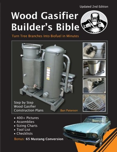 Wood Gasifier Builder's Bible: Transform Tree Branches Into Free Bio-fuel in Minutes by CreateSpace Independent Publishing Platform