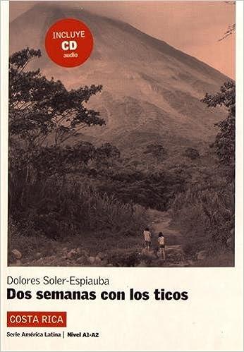 Dos semanas con los ticos. Serie América Latina. Libro + CD Ele- Lecturas Gradu.Adultos: Amazon.es: Dolores Soler-Espiauba: Libros