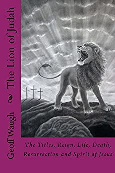 The Lion of Judah (7) The Lion of Judah in one volume: Bible Studies on Jesus (in colour) by [Waugh, Geoff]