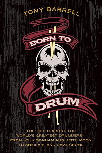 - Born to Drum: The Truth About the World's Greatest Drummers--from John Bonham and Keith Moon to Sheila E. and Dave Grohl