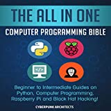#1: The All In One Computer Programming Bible: Beginner to Intermediate Guides on Python, Computer Programming, Raspberry Pi and Black Hat Hacking!