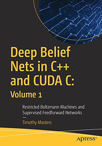 Deep Belief Nets in C++ and CUDA C: Volume 1: Restricted Boltzmann Machines and Supervised Feedforward Networks by Apress