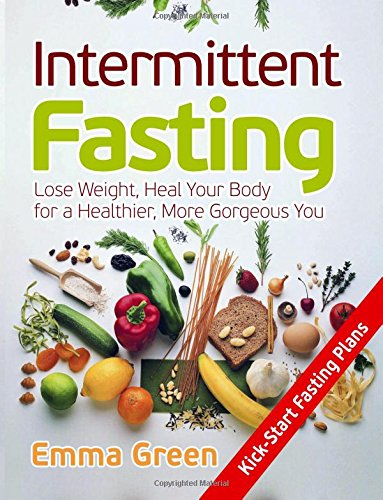 Intermittent Fasting:: Lose Weight, Heal Your Body for a Healthier You (Intermitent Fasting for Beginners, Intermittent Fasting for Women, Intermittent Fasting and Ketogenic Diet) by Emma Green