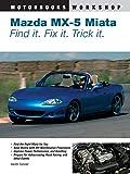 Mazda MX-5 Miata: Find It. Fix It. Trick It. (Motorbooks Workshop)