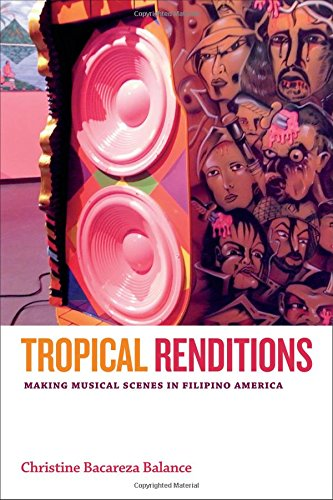 Read Online Tropical Renditions: Making Musical Scenes in Filipino America (Refiguring American Music) pdf epub
