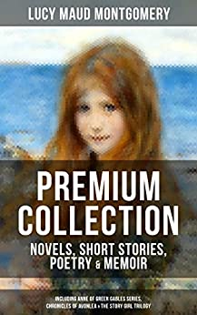 Download for free L. M. MONTGOMERY – Premium Collection: Novels, Short Stories, Poetry & Memoir (Including Anne of Green Gables Series, Chronicles of Avonlea & The Story ... The Watchman, Songs of the Sea & many more
