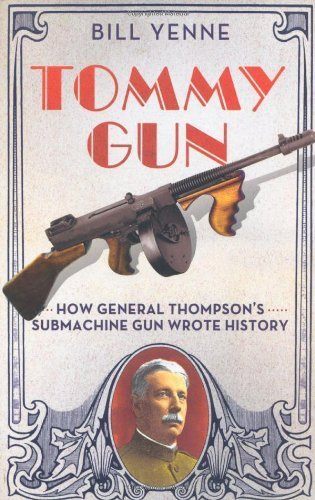 Tommy Gun: How General Thompson's Submachine Gun Wrote History Hardcover – October 13, 2009