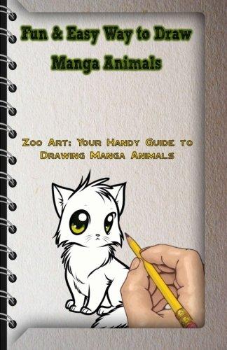 Fun & Easy Way to Draw Manga Animals: Zoo Art: Your Handy Guide to Drawing Manga Animals (How to Draw Manga Animals) (Volume - Easy Draw To Ways