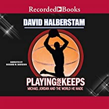 Playing for Keeps: Michael Jordan and the World He Made Audiobook by David Halberstam Narrated by Richard M. Davidson