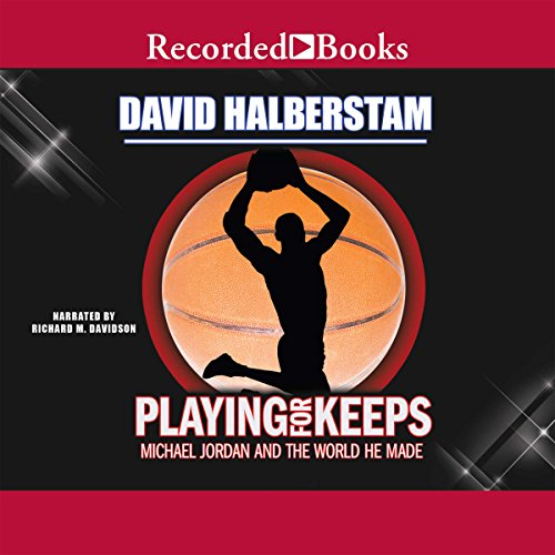 Playing for Keeps: Michael Jordan and the World He Made by Recorded Books