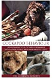 Cockapoo Behaviour: Understanding your Cockapoo's Behaviour and Learning to Deal with Problems Effectively