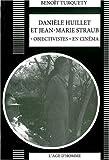 Danièle Huillet, Jean-Marie Straub, objectivistes au cinéma