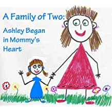 A Family of Two: Ashley Began in Mommy's Heart (Single Mothers by Choice - The Happy Family Children's book collection 2)