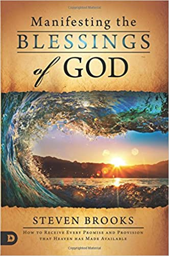 Manifesting the Blessings of God: How to Receive Every Promise and Provision that Heaven has Made Available