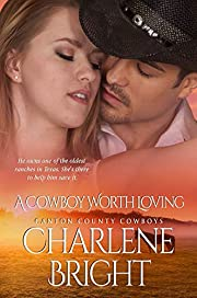 A Cowboy Worth Loving: Small Town Cowboy Instalove Romance (Canton County Cowboys Book 1)
